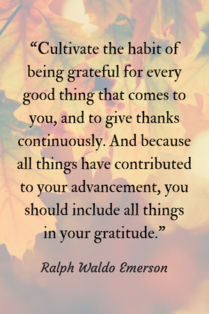 Cultivate the habit of being grateful for every good thing that comes to you. - Ralph Waldo Emerson